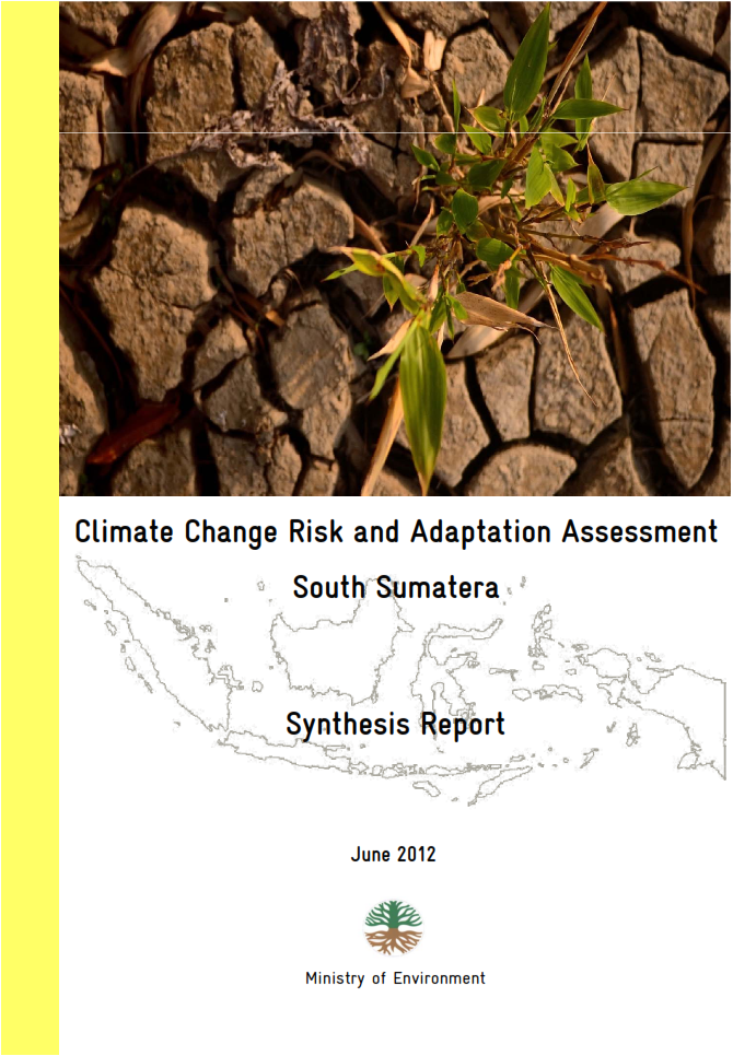 Climate Change Risk and Adaptation Assessment South Sumatera – Synthesis Report Ministry of Environment (June 2012)