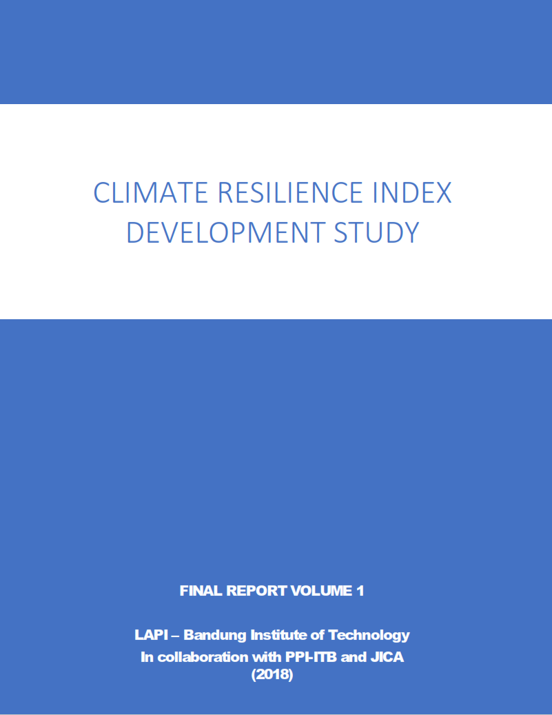 Climate Resilience Index Development Study – Final Report Volume 1 LAPI – Bandung Institute of Technology in collaboration with PPI-ITB and JICA (2018)